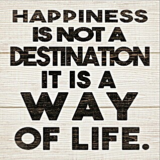 Holzbild (Happiness is not a destination ..., 30 x 30 cm)(Happiness is not a destination ..., 30 x 30 cm)